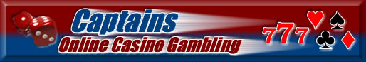 Captains Online Casino Gambling - Your best source for gambling online.